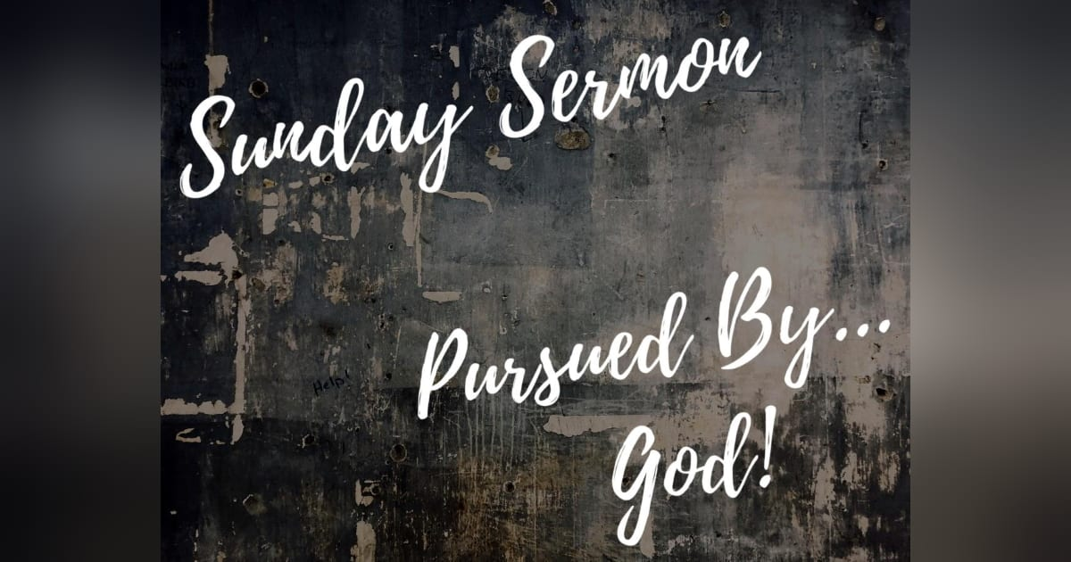Pursued by God
