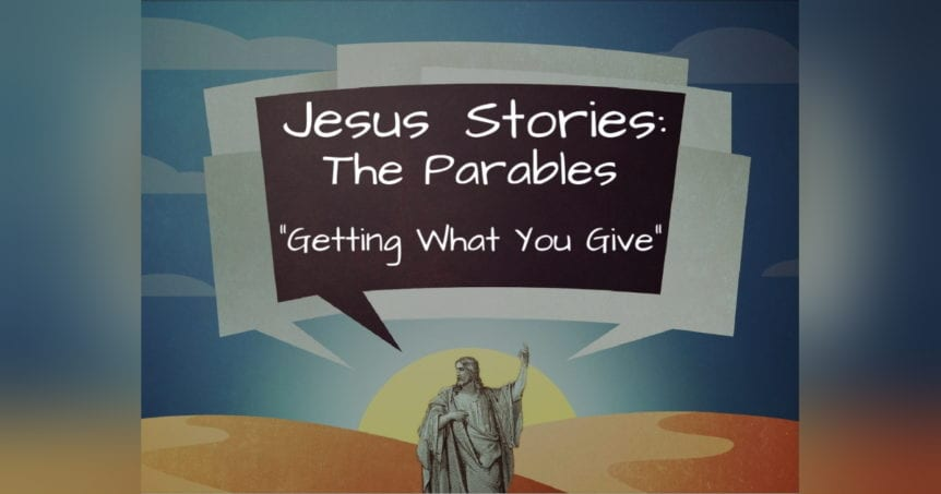 Jesus Stories Getting What You Give