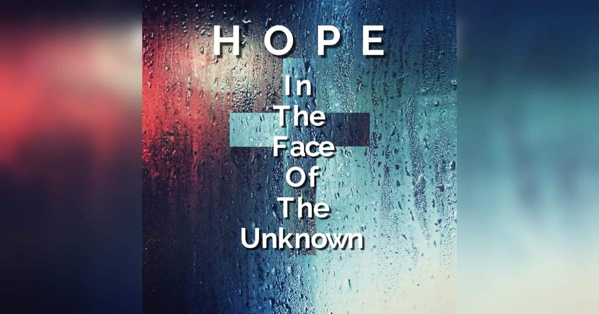 Hope in the Face of the Unknown