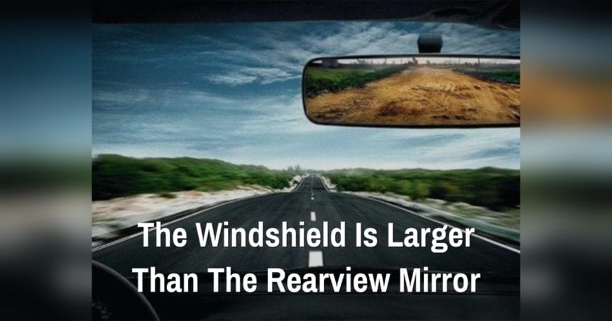 The Windshield is Larger Than the Rearview Mirror